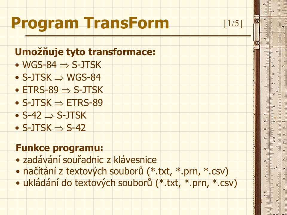 Program TransForm [1/5] Umožňuje tyto transformace: WGS-84  S-JTSK